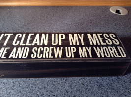 Please Don't Clean Up My Mess You'll Confuse Me and Screw Up Black Wooden Sign image 3