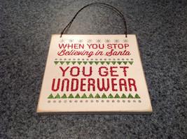 Wall Plaque Sign When You Stop Believing in Santa You Get Underwear Vintage Look