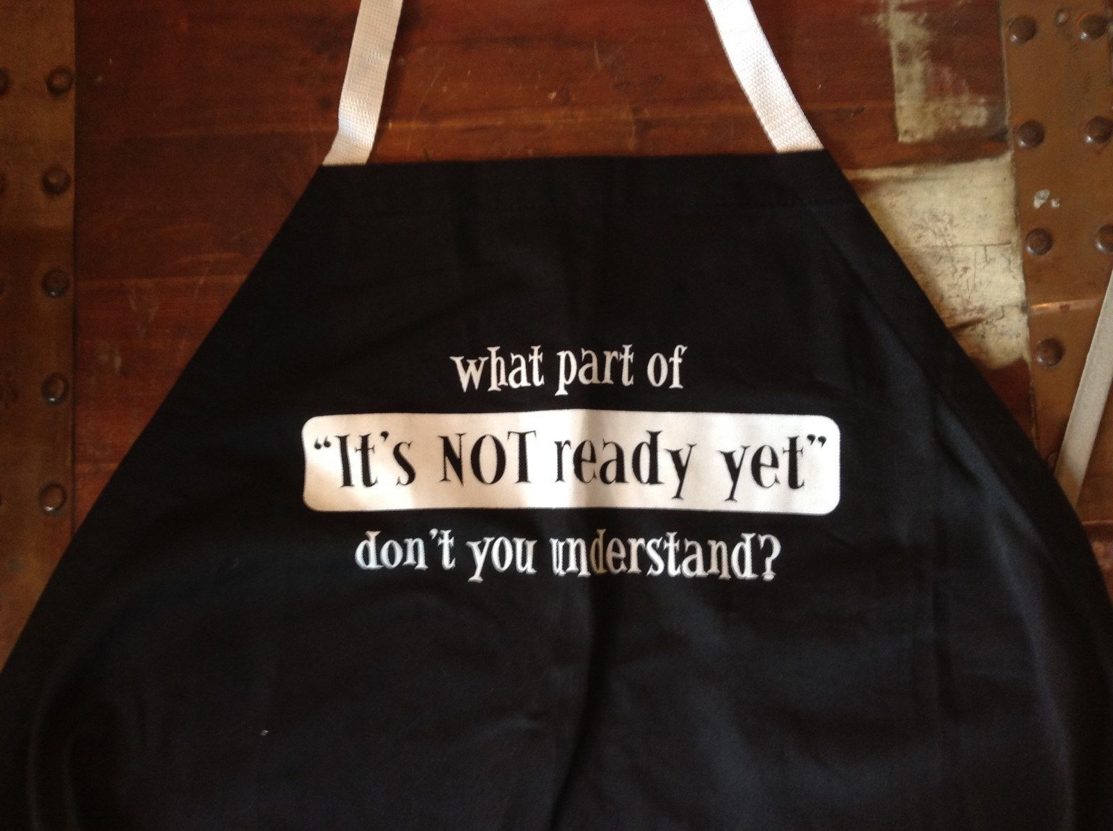 What Part of Its Not Ready Yet Don't You Understand Black Apron  White Letters