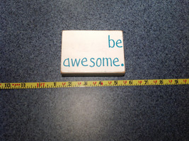 Be Awesome White Wooden Plaque Measurements Below image 2