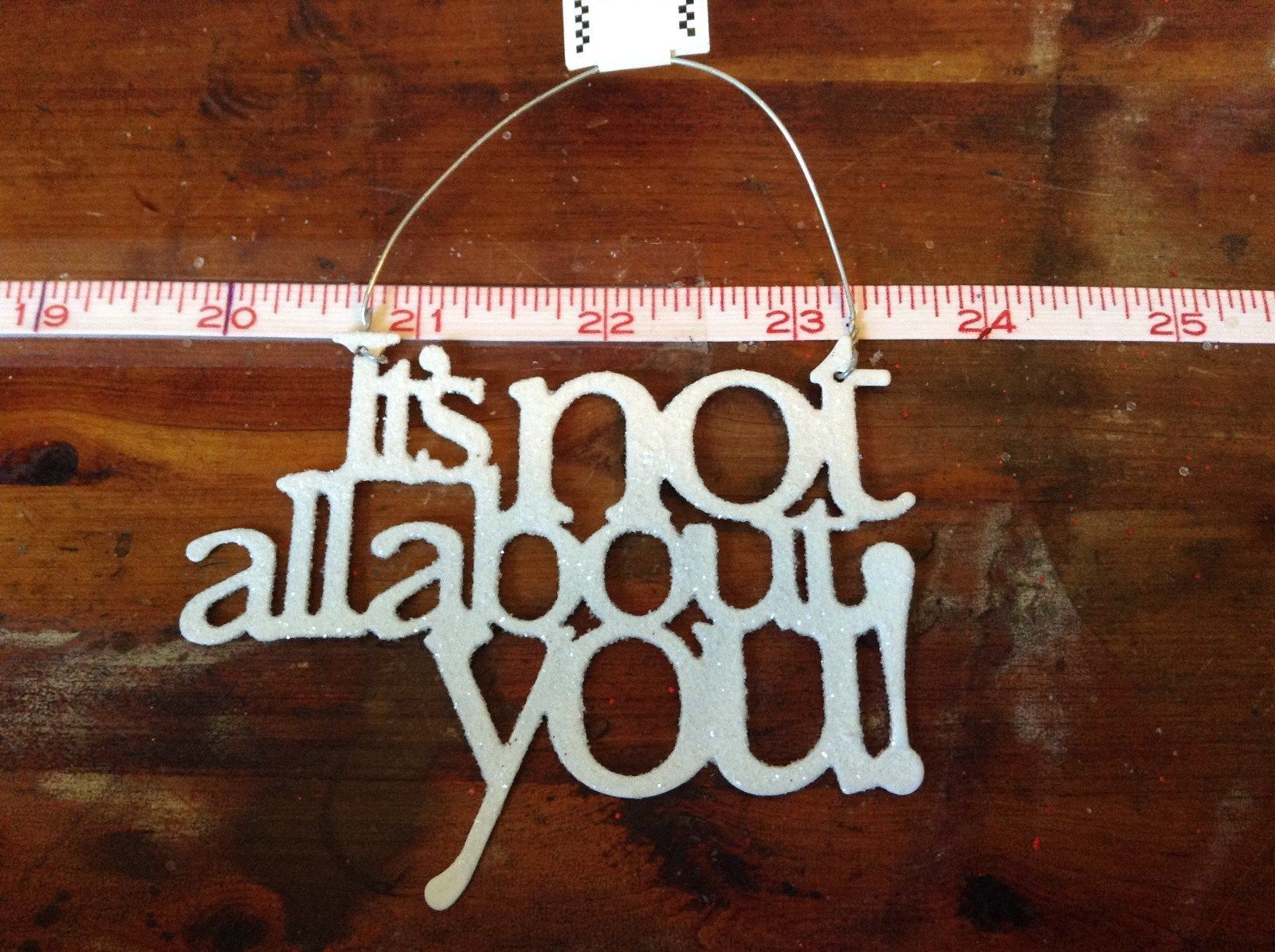 White Its Not All About You Glittered Ornament Wire Hanger Primitives by Kathy