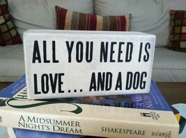 White Wooden Box Sign All You Need Is Love And A Dog
