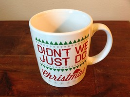 White with Red Letters Ceramic Comical Coffee Mug Didn't We Just Do Christmas