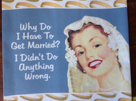 Why Do I Have To Get Married Didn't Do Anything Wrong Dish Towel Fiddlers Elbow