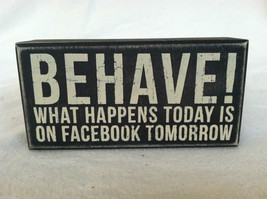 "Wooden Black Box Sign ""Behave! What Happens Today is On Facebook Tomorrow"""