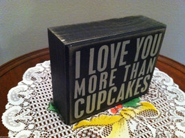 """Black Wooden Box Sign """"I Love You More Than Cupcakes"""" image 2"""