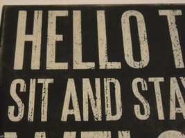 """Black Wooden Box Sign """"Hello There, Sit and Stay Awhile, Welcome..."""" image 5"""