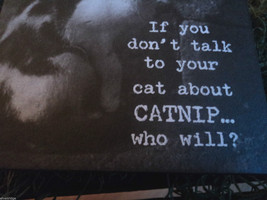 """Black Wooden Box Sign """"If you don't talk to your cat about catnip...who will?"""" image 4"""