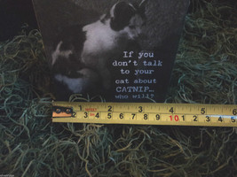 """Black Wooden Box Sign """"If you don't talk to your cat about catnip...who will?"""" image 6"""