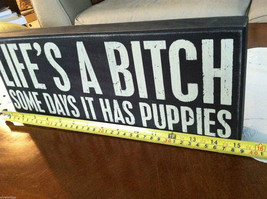 """Black Wooden Box Sign """"Life's a B*tch Some Days it Has Puppies"""" image 5"""