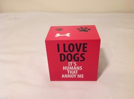 Desk Plaque Sign for dog lovers I love Dogs It's Humans that Annoy Me image 3