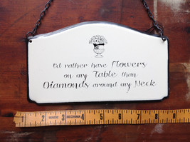 Metal Sign I'd Rather have Flowers on my Table than Diamonds around my neck image 5