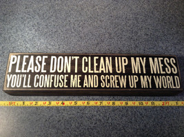 Please Don't Clean Up My Mess You'll Confuse Me and Screw Up Black Wooden Sign image 5