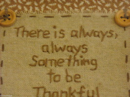"Primitive Embroidered Framed Saying ""There Is Always Something To Be Thankful.."" image 8"