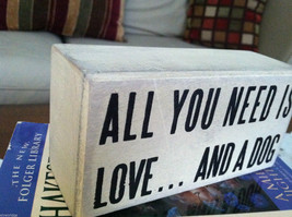 White Wooden Box Sign All You Need Is Love And A Dog image 2