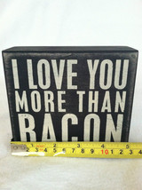 "Wooden Black Box Sign ""I Love You More Than Bacon"" Home Decor image 7"