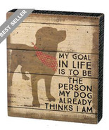 Goal in Life to be Person My Dog Thinks I Am  Box Sign Primitives Kathy ... - $21.95