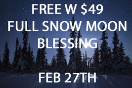 FEB 27TH FREE W $49 FULL SNOW MOON BLESSING BY ALBINA MAGICK Witch Cassia4  - $0.00