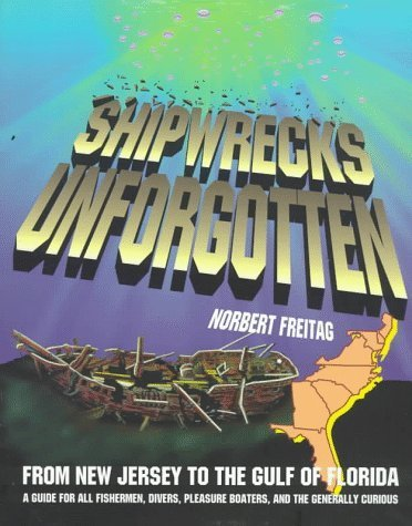 Primary image for Shipwrecks Unforgotten from New Jersey to the Gulf of Florida [Paperback] [Au...