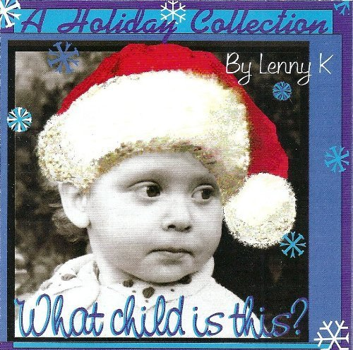 Primary image for A Holiday Collection What Child Is This? [Audio CD] Lenny K