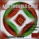 Primary image for And Trouble Came: Musical Response to AIDS [Audio CD] Chris DeBlasio; Laura K...