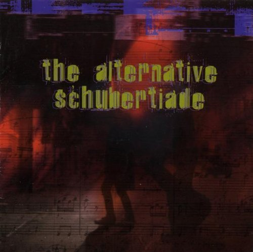 Primary image for The Alternative Schubertiade [Audio CD] Phil Kline; Annie Gosfield and Roger ...