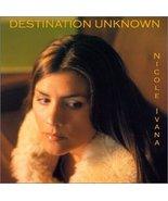 Destination Unknown [Audio CD] Nicole Ivana - $0.99