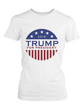 Trump Donald for President 2016 Campaign Women's T-shirt White Short Sleeve Tee - $14.99+