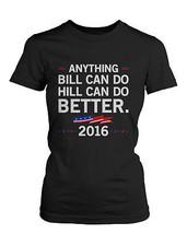 Hill Can Do Better Hillary Clinton for President 2016 Women's T-shirt Black Tee - $14.99+