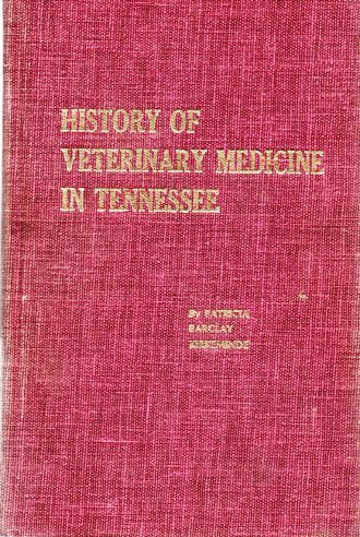 Primary image for History of Veterinary Medicine In Tennessee by Patricia Barclay Kirkeminde