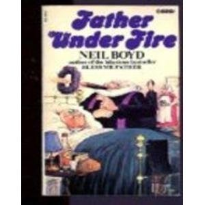 Father under fire [Jan 01, 1981] Boyd, Neil