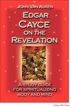 Edgar Cayce on the Revelation: A Study Guide for Spiritualizing Body and... - $20.24