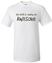 This Beer is Making Me Awesome T Shirt S M L XL... - $16.99 - $19.99