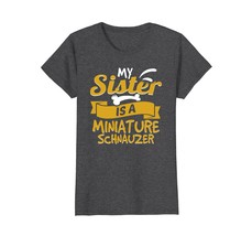 My Sister Is A Miniature Schnauzer Funny Dog Owner T-Shirt - $19.99+