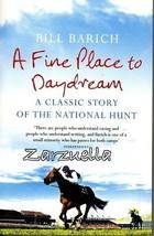 A Fine Place To Daydream : National Hunt Irish Racing : Bill Barich  - N... - $12.25