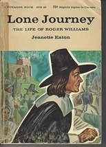 Lone journey: The life of Roger Williams [Jan 01, 1944] Eaton, Jeanette - $12.99