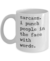 """Sarcastic Mug """"Sarcasm I Punch People In The Face With Words Sarcastic q... - $14.95"""