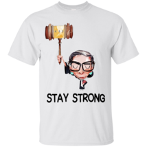 RBG Ruth Bader Ginsburg Stay Strong G200 Gildan Ultra Cotton T-Shirt - $19.00+