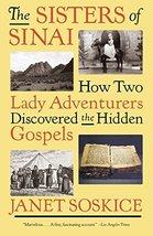 The Sisters of Sinai: How Two Lady Adventurers Discovered the Hidden Gospels [Pa image 2