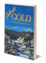 Colorado Gold: From Pike's Peak to the Present ~ Gold Prospecting - $13.95