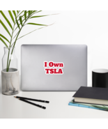 Bubble-free stickers I Own TSLA - $3.50+