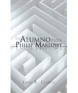 Un Alumno Para Philip Marlowe (Spanish Edition) [Hardcover] Llopiz, Luis B. - $17.50