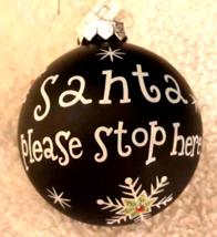 "Santa Please Stop Here Glass Christmas Ornament Ball large 4"" Black Holi... - $8.41"
