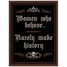 Women Who Behave-Humor Metal Sign - $15.95