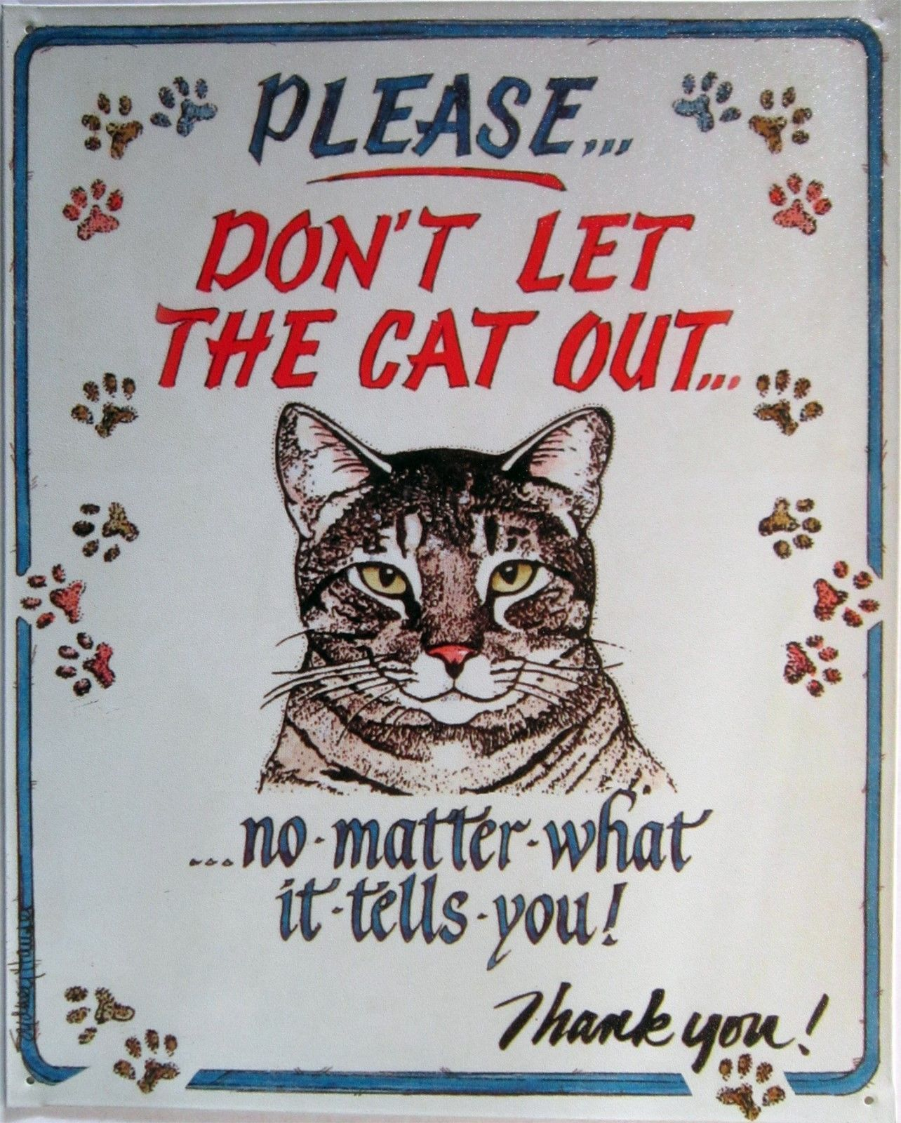 Don't Let The Cat Out...  Metal Sign