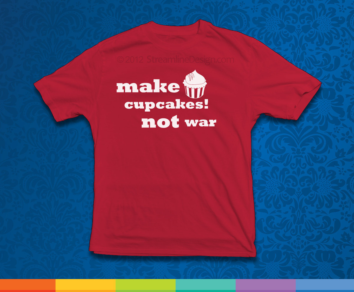 Make Cupcakes Not War T-Shirt  Available in Adult Sizes - $11.95