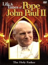 Life and Times of Pope John Paul II: The Holy Father