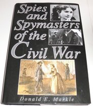 Spies and Spymasters of Civil War Markle, E. Donald - $6.97