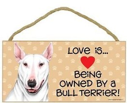 "Love Being Owned by a  Bull Terrier White  Sign Plaque 10"" x 5"" Gift - $9.46"