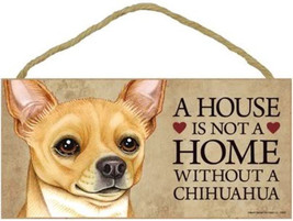 "House is Not a Home without a Chihuahua Wood Sign Plaque Dog Tan 10"" x 5... - $9.46"